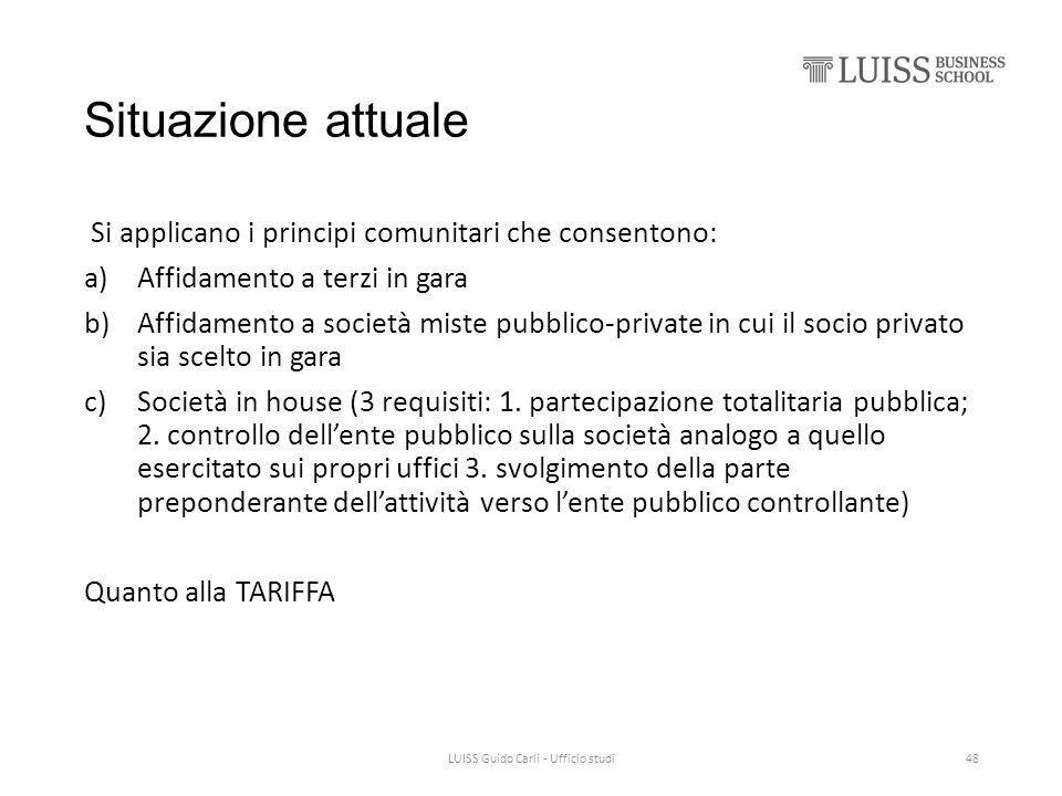 Situazione attuale Si applicano i principi comunitari che consentono: a)Affidamento a terzi in gara b)Affidamento a società miste pubblico-private in