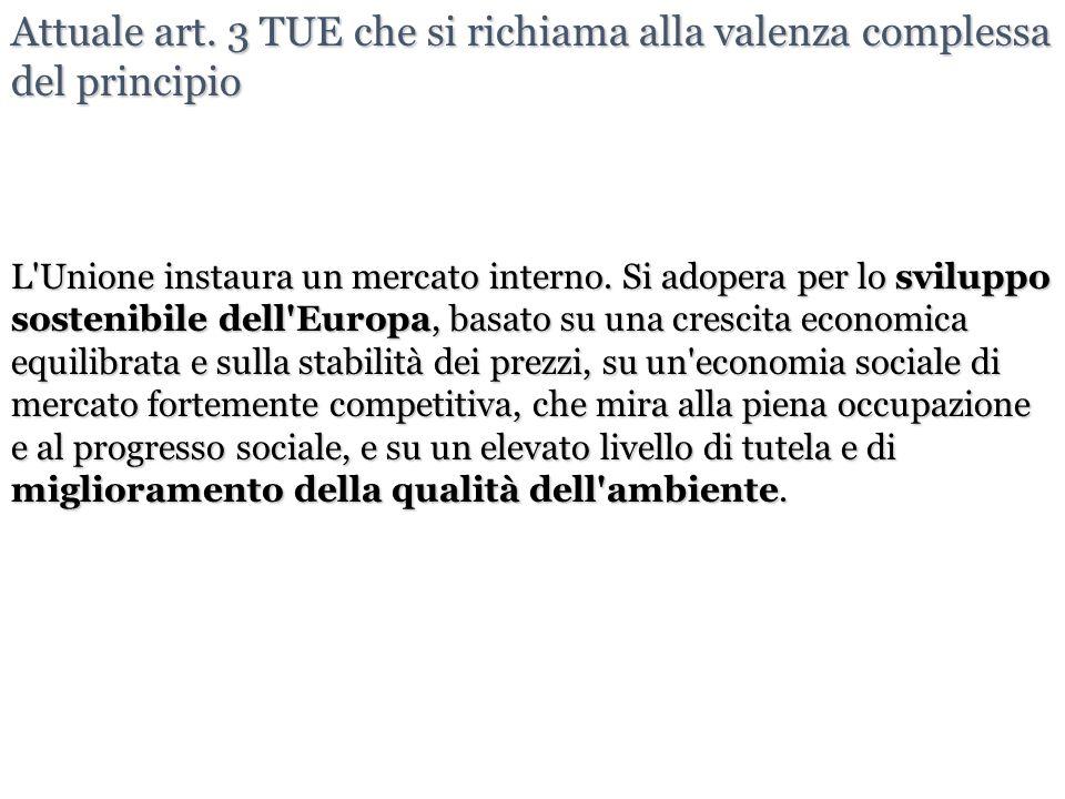 Attuale art. 3 TUE che si richiama alla valenza complessa del principio L'Unione instaura un mercato interno. Si adopera per lo sviluppo sostenibile d