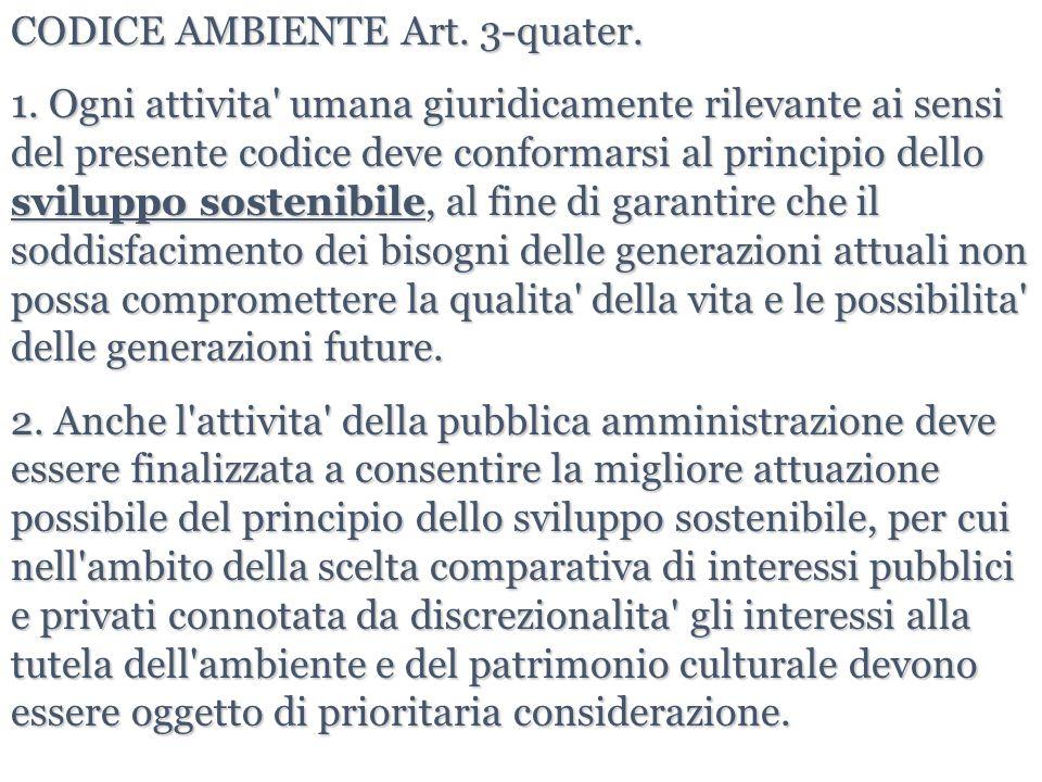 CODICE AMBIENTE Art. 3-quater. 1. Ogni attivita' umana giuridicamente rilevante ai sensi del presente codice deve conformarsi al principio dello svilu