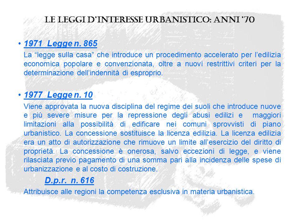 """Le leggi d'interesse urbanistico: anni '70 1971 Legge n. 865 La """"legge sulla casa"""" che introduce un procedimento accelerato per l'edilizia economica p"""