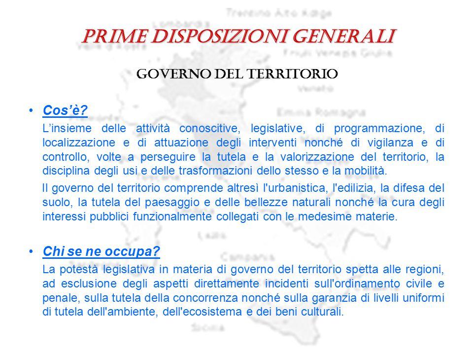 Prime disposizioni generali governo del territorio Cos'è? L'insieme delle attività conoscitive, legislative, di programmazione, di localizzazione e di