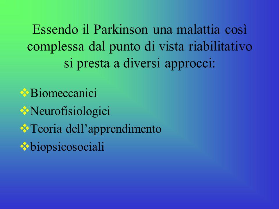 Essendo il Parkinson una malattia così complessa dal punto di vista riabilitativo si presta a diversi approcci:  Biomeccanici  Neurofisiologici  Te