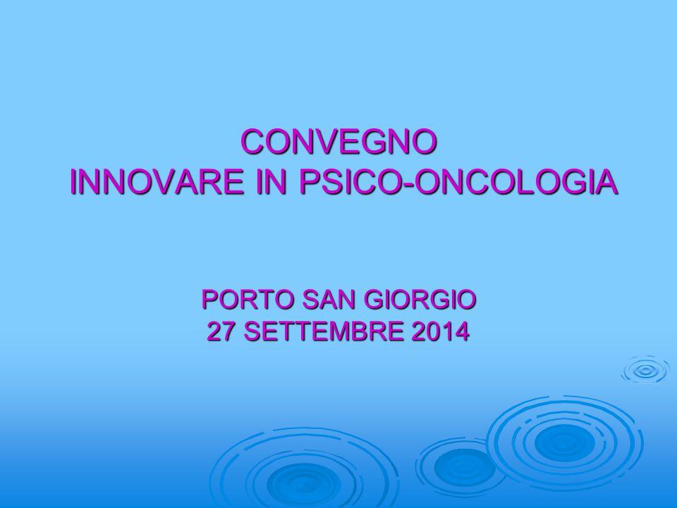 CONVEGNO INNOVARE IN PSICO-ONCOLOGIA PORTO SAN GIORGIO 27 SETTEMBRE 2014