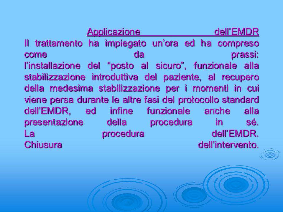 """Applicazione dell'EMDR Il trattamento ha impiegato un'ora ed ha compreso come da prassi: l'installazione del """"posto al sicuro"""", funzionale alla stabil"""