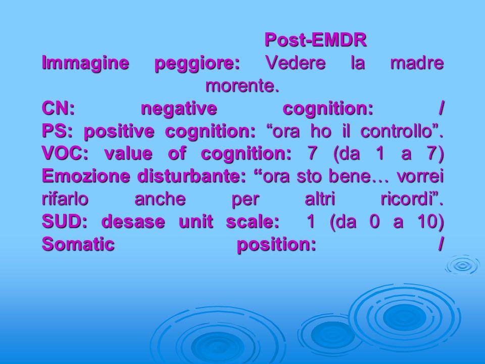 """Post-EMDR Immagine peggiore: Vedere la madre morente. CN: negative cognition: / PS: positive cognition: """"ora ho il controllo"""". VOC: value of cognition"""