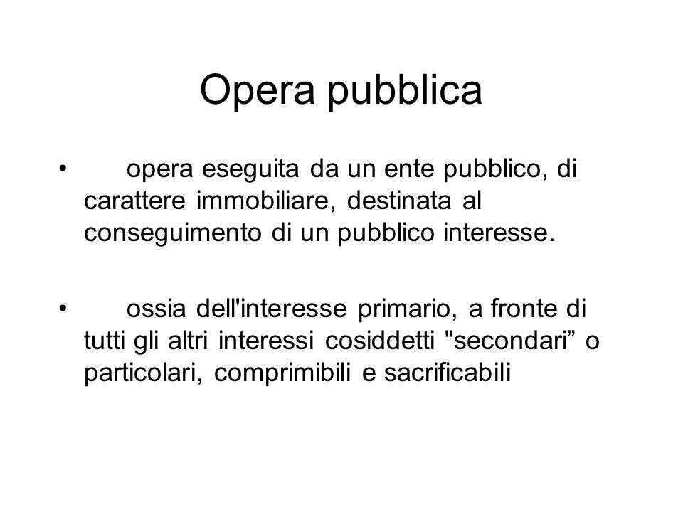 Opera pubblica opera eseguita da un ente pubblico, di carattere immobiliare, destinata al conseguimento di un pubblico interesse.