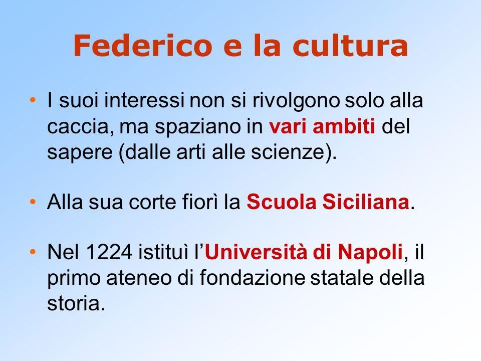 Federico e la cultura I suoi interessi non si rivolgono solo alla caccia, ma spaziano in vari ambiti del sapere (dalle arti alle scienze).