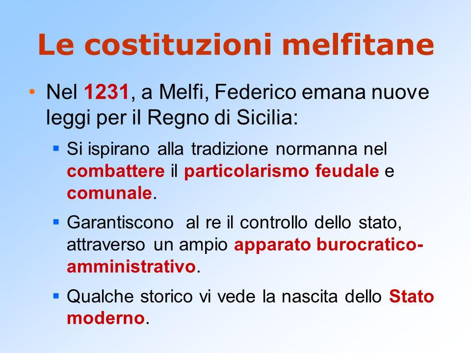 Le costituzioni melfitane Nel 1231, a Melfi, Federico emana nuove leggi per il Regno di Sicilia:  Si ispirano alla tradizione normanna nel combattere il particolarismo feudale e comunale.