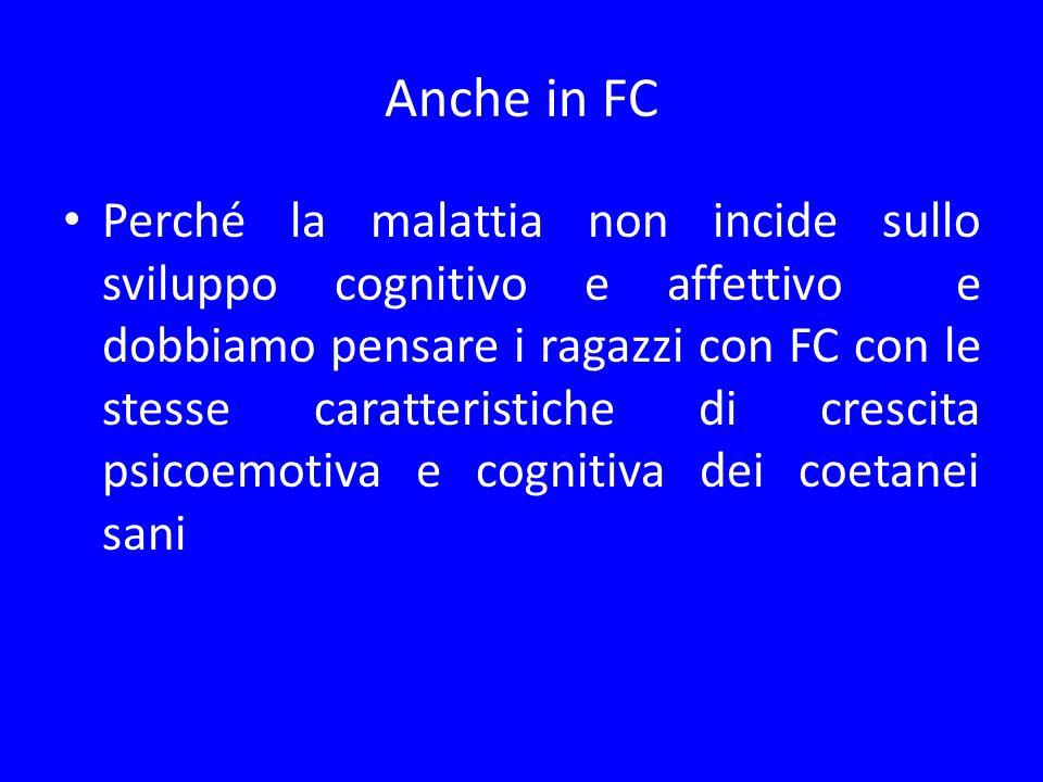Anche in FC Perché la malattia non incide sullo sviluppo cognitivo e affettivo e dobbiamo pensare i ragazzi con FC con le stesse caratteristiche di cr
