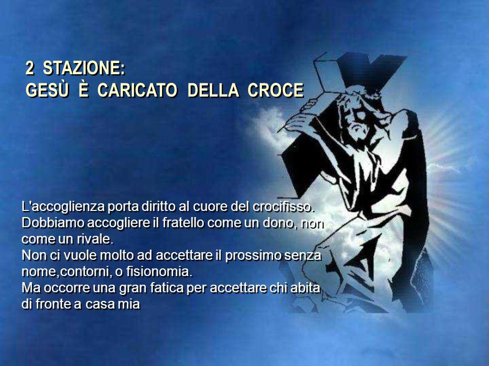 1 STAZIONE: GESÙ È CONDANNATO A MORTE Gesù è salito sulla croce perché l'ha voluto. La sua accettazione non è rassegnazione, ma accoglimento della cro