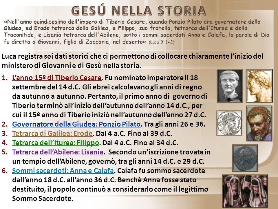 «Nell'anno quindicesimo dell'impero di Tiberio Cesare, quando Ponzio Pilato era governatore della Giudea, ed Erode tetrarca della Galilea, e Filippo,