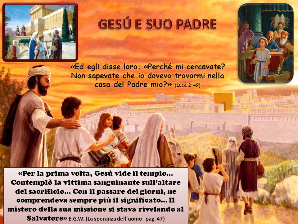 «Per la prima volta, Gesù vide il tempio… Contemplò la vittima sanguinante sull'altare del sacrificio… Con il passare dei giorni, ne comprendeva sempr