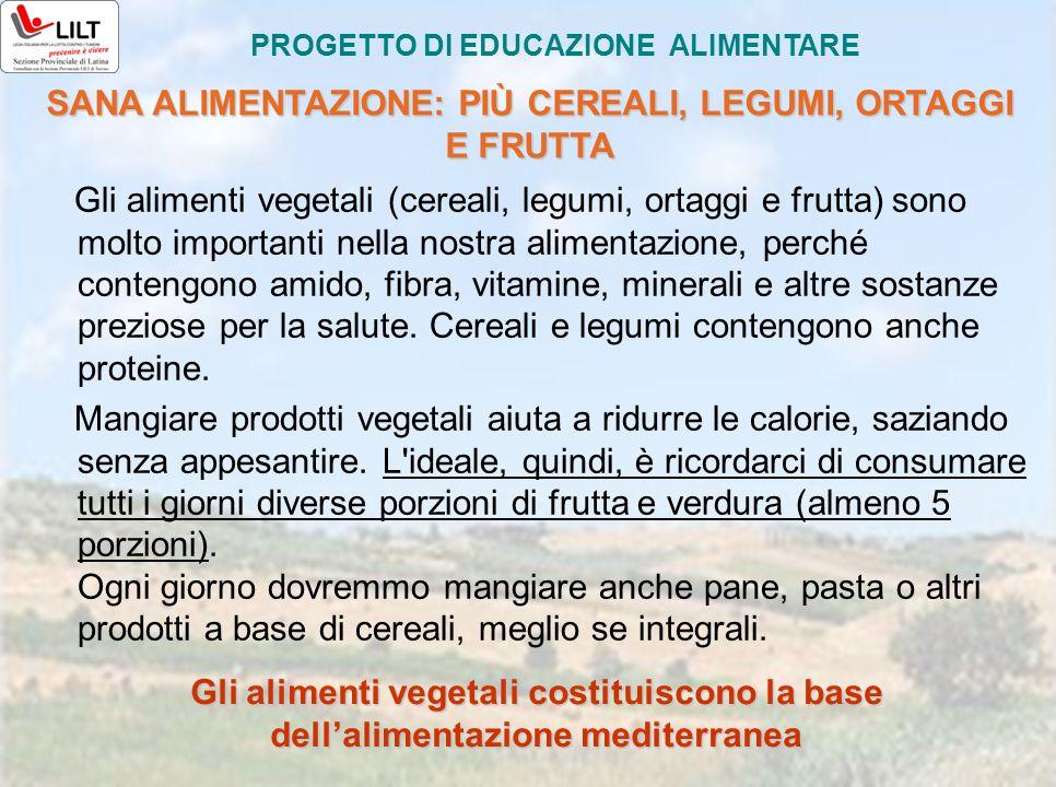 SANA ALIMENTAZIONE: PIÙ CEREALI, LEGUMI, ORTAGGI E FRUTTA Gli alimenti vegetali (cereali, legumi, ortaggi e frutta) sono molto importanti nella nostra