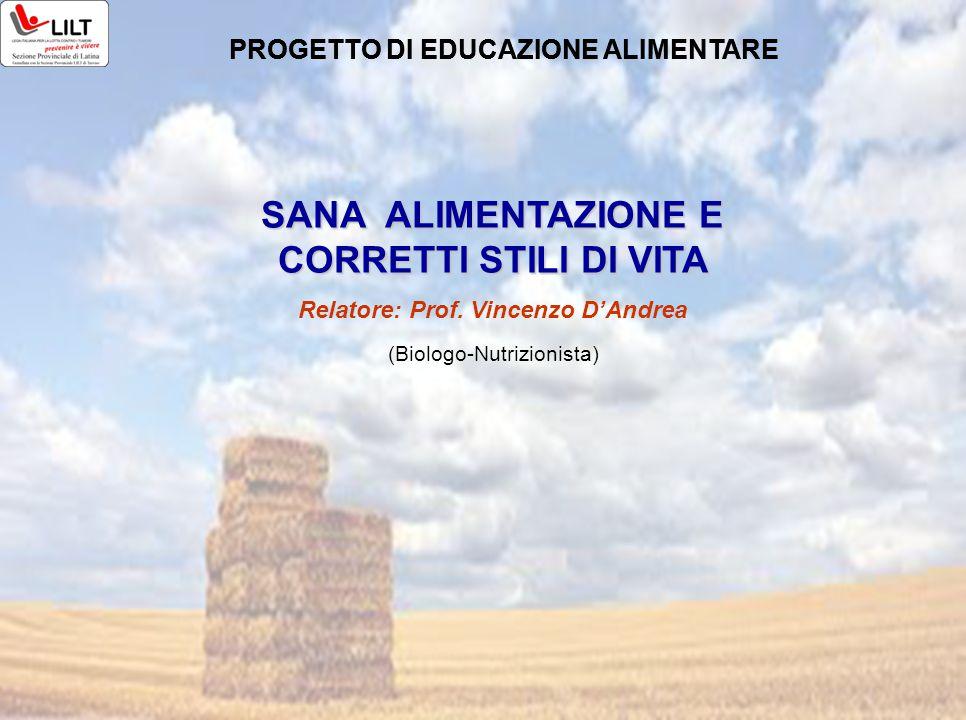 SANA ALIMENTAZIONE E CORRETTI STILI DI VITA Relatore: Prof. Vincenzo D'Andrea PROGETTO DI EDUCAZIONE ALIMENTARE (Biologo-Nutrizionista) PROGETTO DI ED