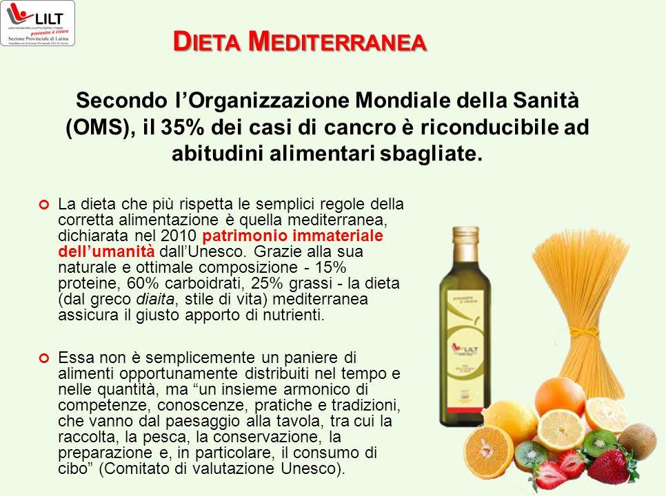 D IETA M EDITERRANEA La dieta che più rispetta le semplici regole della corretta alimentazione è quella mediterranea, dichiarata nel 2010 patrimonio i