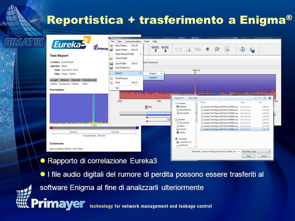 Reportistica + trasferimento a Enigma ® l Rapporto di correlazione Eureka3 l I file audio digitali del rumore di perdita possono essere trasferiti al software Enigma al fine di analizzarli ulteriormente
