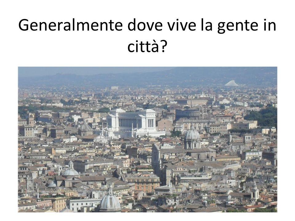 Generalmente dove vive la gente in città?