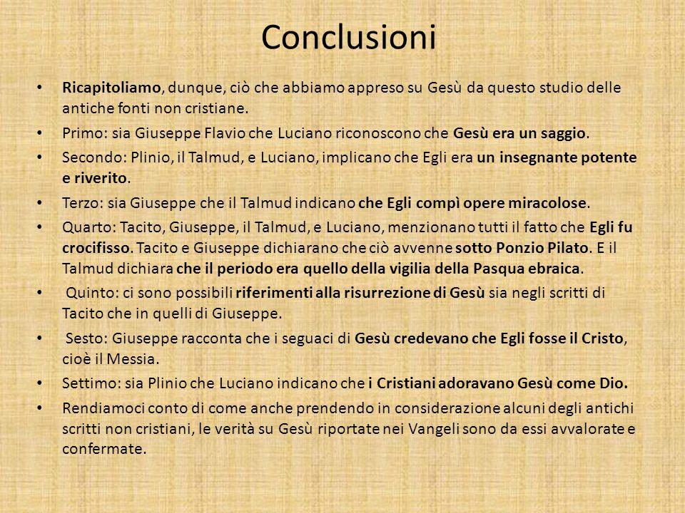 Conclusioni Ricapitoliamo, dunque, ciò che abbiamo appreso su Gesù da questo studio delle antiche fonti non cristiane.