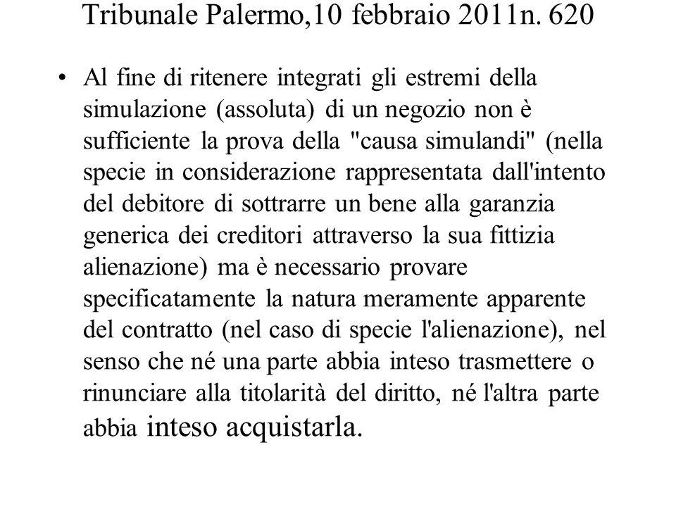 Tribunale Palermo,10 febbraio 2011n. 620 Al fine di ritenere integrati gli estremi della simulazione (assoluta) di un negozio non è sufficiente la pro