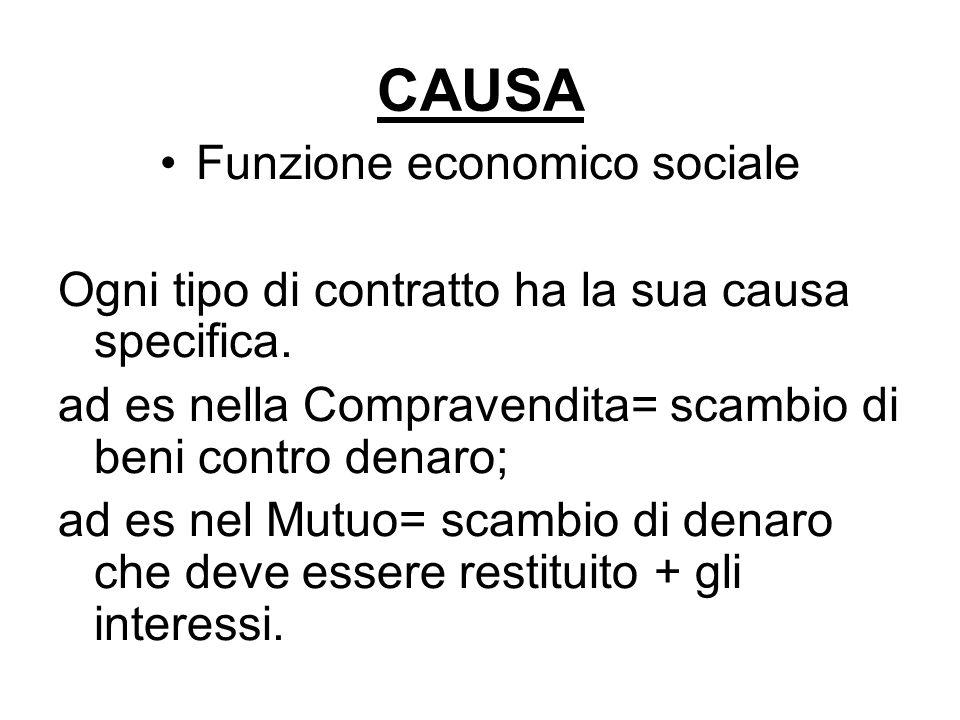 CAUSA Funzione economico sociale Ogni tipo di contratto ha la sua causa specifica.