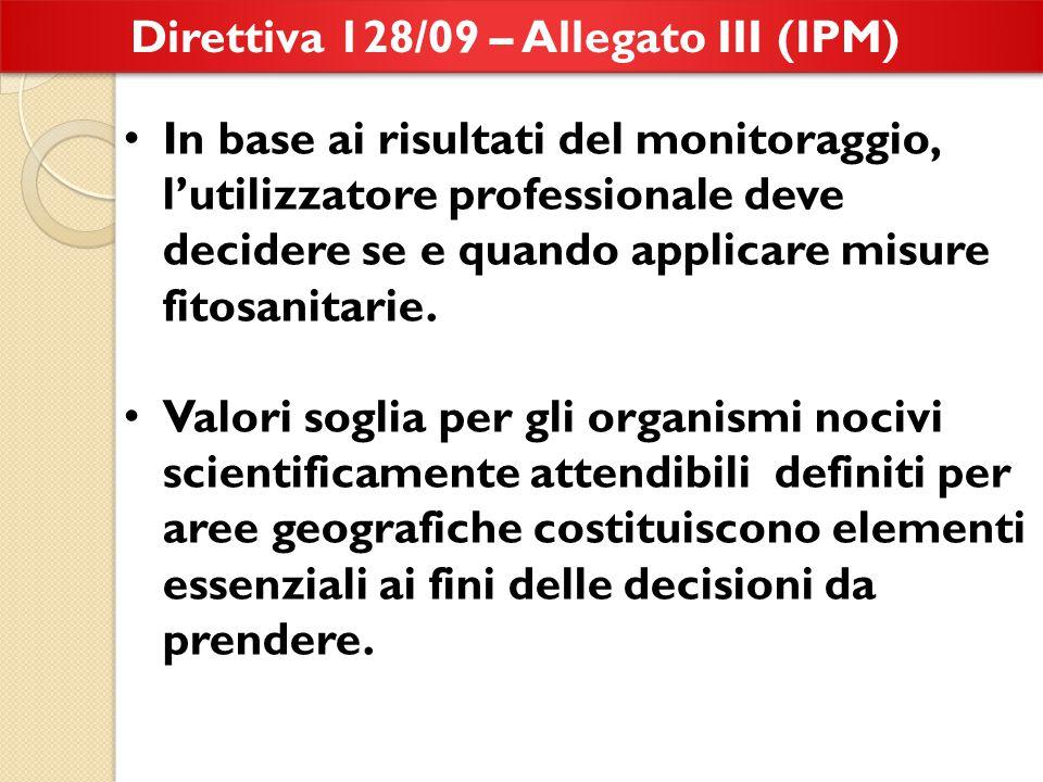 Direttiva 128/09 – Allegato III (IPM) In base ai risultati del monitoraggio, l'utilizzatore professionale deve decidere se e quando applicare misure fitosanitarie.