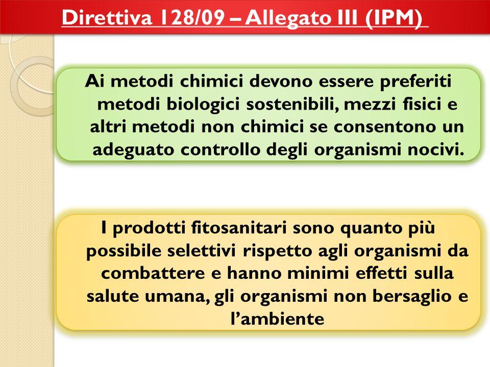 Direttiva 128/09 – Allegato III (IPM) Ai metodi chimici devono essere preferiti metodi biologici sostenibili, mezzi fisici e altri metodi non chimici se consentono un adeguato controllo degli organismi nocivi.