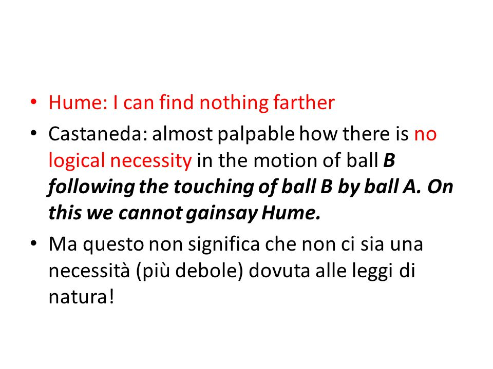 Hume: I can find nothing farther Castaneda: almost palpable how there is no logical necessity in the motion of ball B following the touching of ball B by ball A.