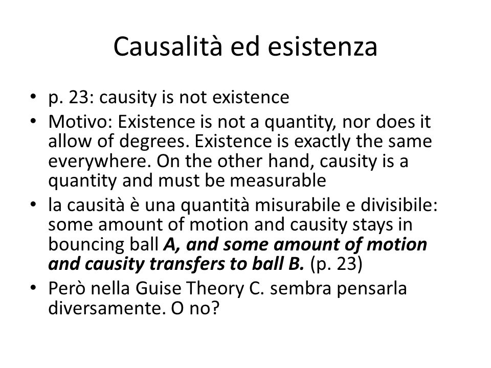 Causalità ed esistenza p. 23: causity is not existence Motivo: Existence is not a quantity, nor does it allow of degrees. Existence is exactly the sam