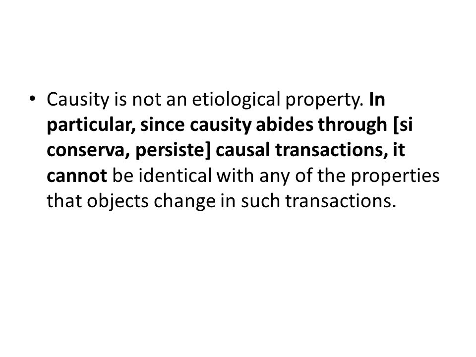 Causity is not an etiological property.