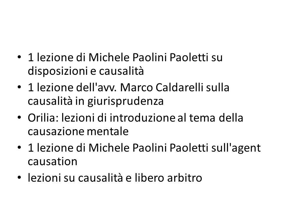 1 lezione di Michele Paolini Paoletti su disposizioni e causalità 1 lezione dell'avv. Marco Caldarelli sulla causalità in giurisprudenza Orilia: lezio