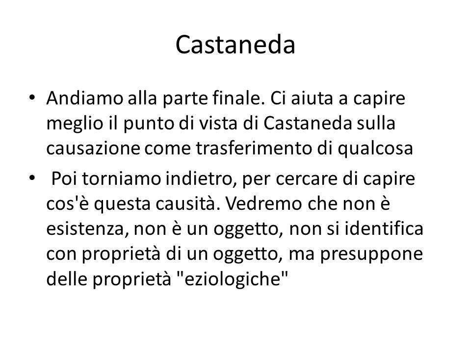 Castaneda Andiamo alla parte finale. Ci aiuta a capire meglio il punto di vista di Castaneda sulla causazione come trasferimento di qualcosa Poi torni