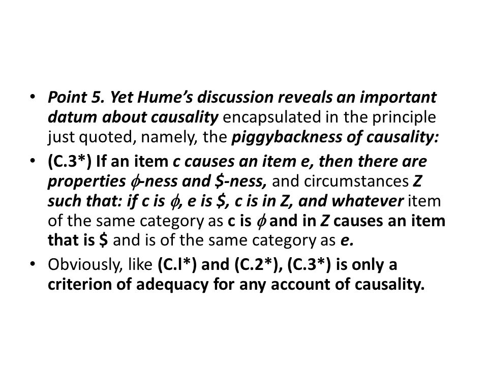 Point 5. Yet Hume's discussion reveals an important datum about causality encapsulated in the principle just quoted, namely, the piggybackness of caus