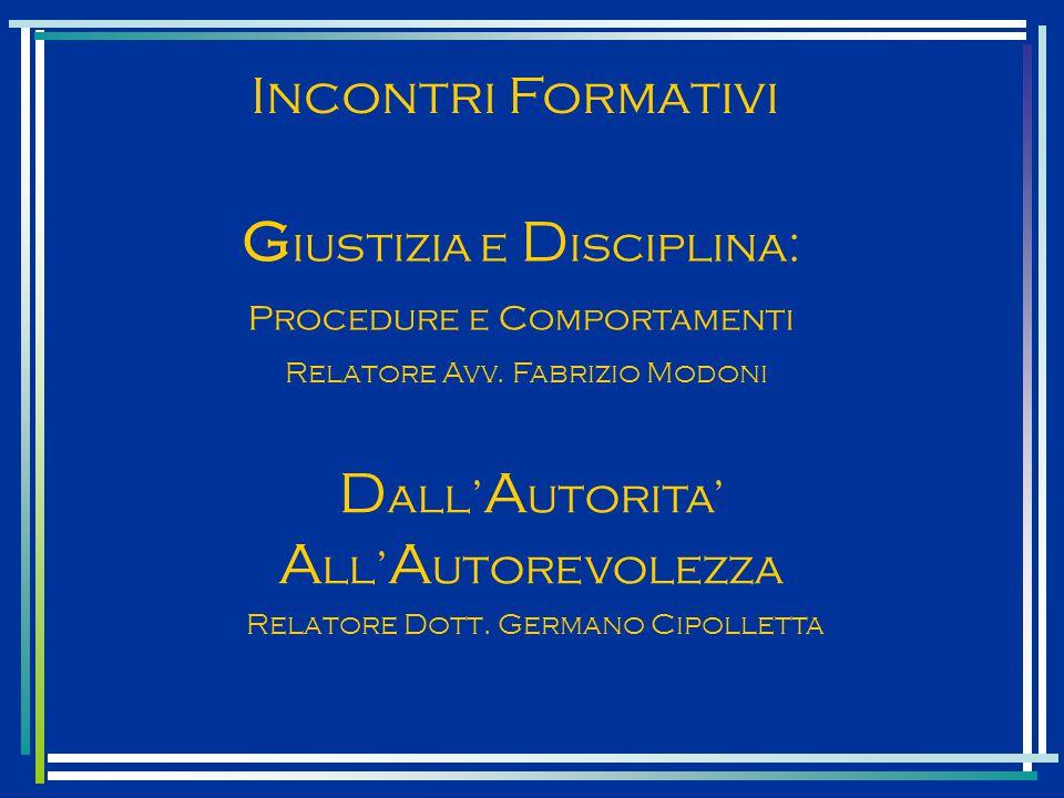 Incontri Formativi D all' A utorita' A ll' A utorevolezza G iustizia e D isciplina: Procedure e Comportamenti Relatore Avv.