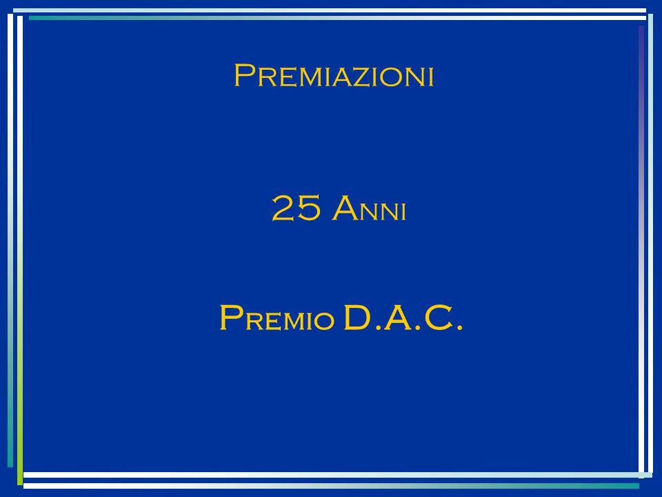 Premiazioni 25 A nni P remio D.A.C.