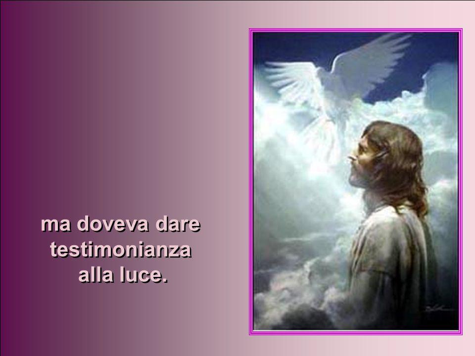 Egli venne come testimone per dare testimonianza alla luce, Egli venne come testimone per dare testimonianza alla luce, perché tutti credessero per me