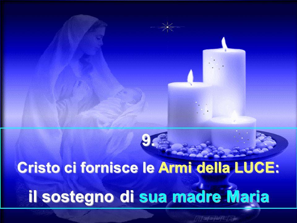 9. Cristo ci fornisce le Armi della LUCE: il sostegno di sua madre Maria