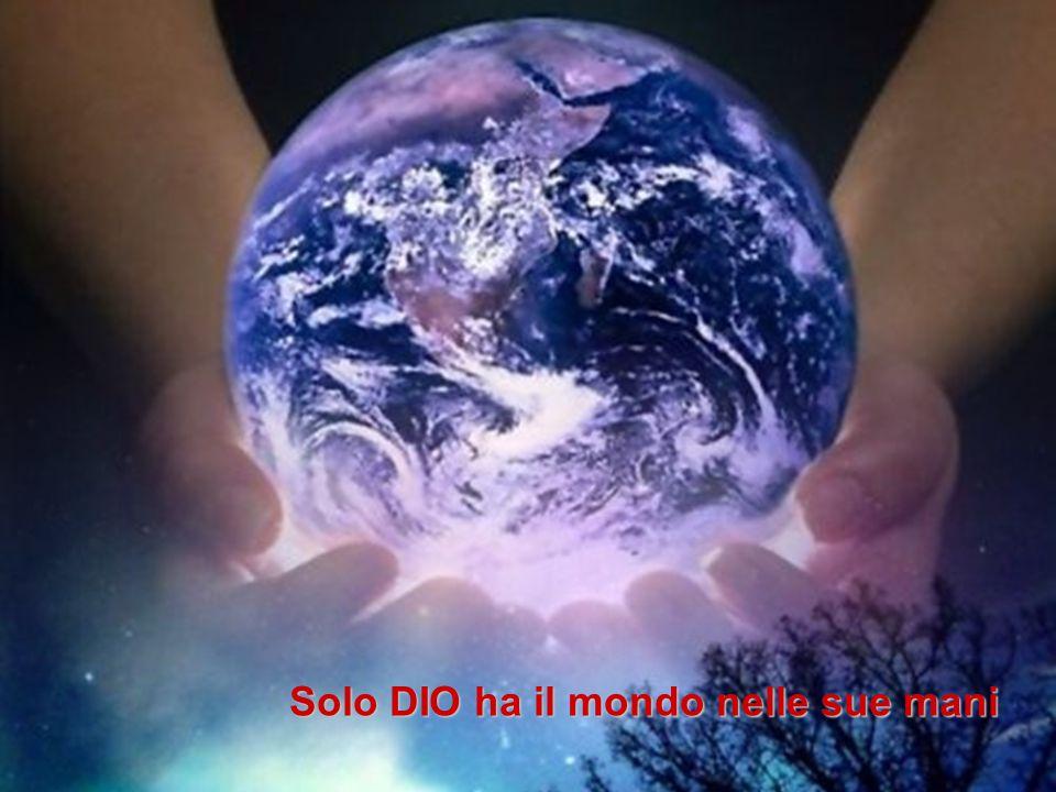 5. Le forze del male ci sono, ma non sono onnipotenti come Dio Solo DIO ha il mondo nelle sue mani