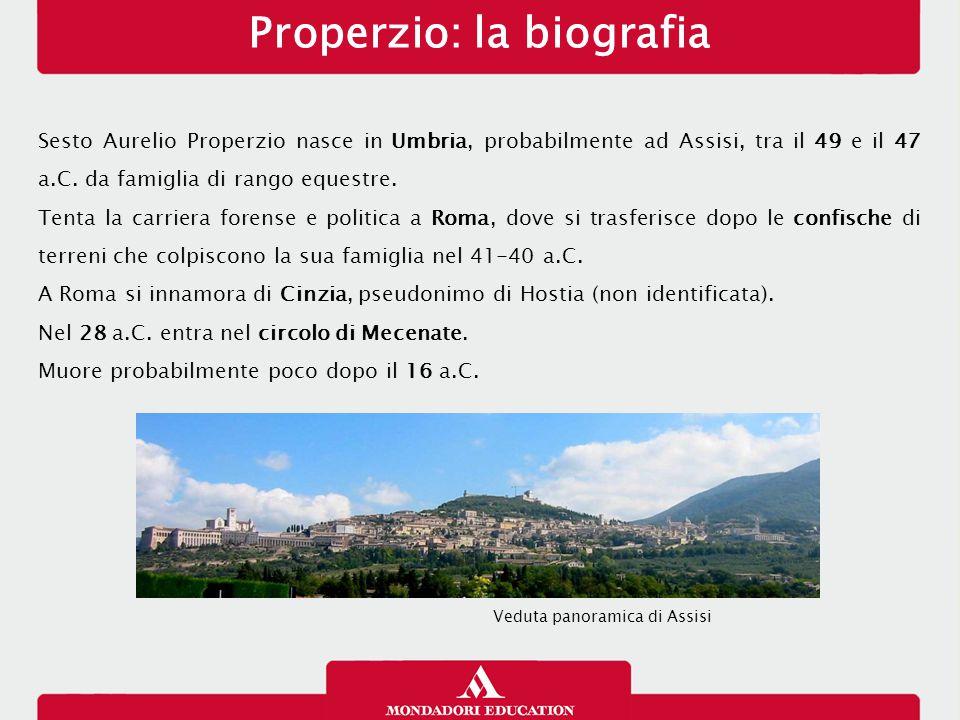 Properzio: la biografia Sesto Aurelio Properzio nasce in Umbria, probabilmente ad Assisi, tra il 49 e il 47 a.C. da famiglia di rango equestre. Tenta