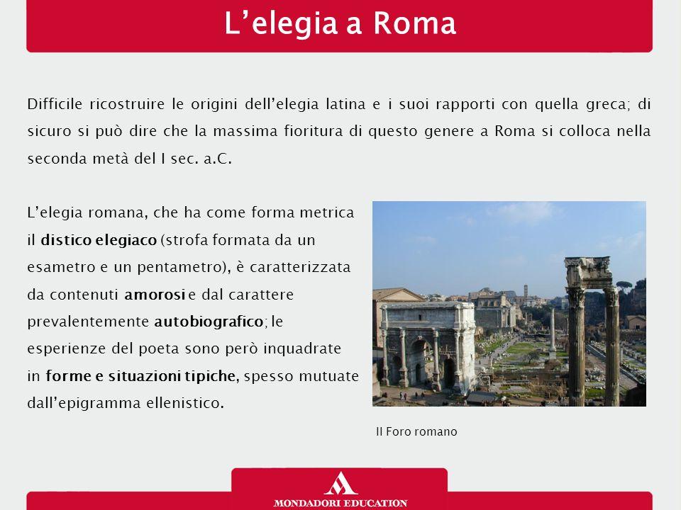 L'elegia a Roma Difficile ricostruire le origini dell'elegia latina e i suoi rapporti con quella greca; di sicuro si può dire che la massima fioritura