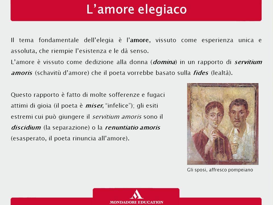 L'amore elegiaco Il tema fondamentale dell'elegia è l'amore, vissuto come esperienza unica e assoluta, che riempie l'esistenza e le dà senso. L'amore