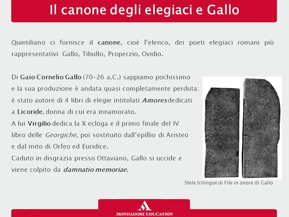 Il canone degli elegiaci e Gallo Quintiliano ci fornisce il canone, cioè l'elenco, dei poeti elegiaci romani più rappresentativi: Gallo, Tibullo, Prop