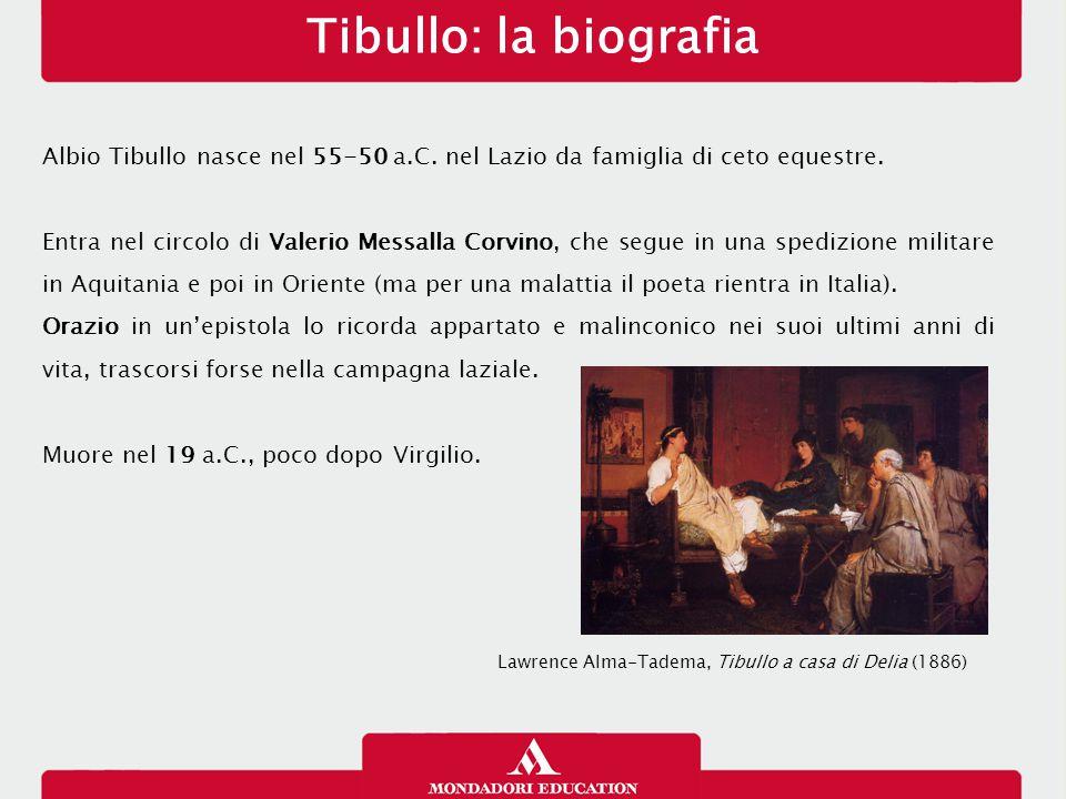 Tibullo: la biografia Albio Tibullo nasce nel 55-50 a.C. nel Lazio da famiglia di ceto equestre. Entra nel circolo di Valerio Messalla Corvino, che se