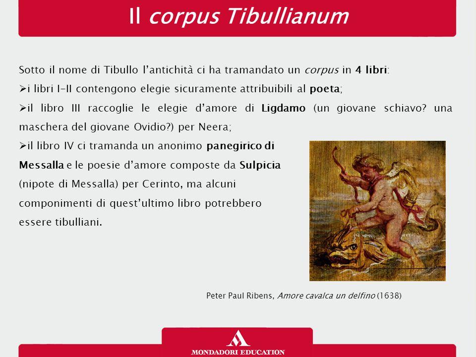 Il corpus Tibullianum Sotto il nome di Tibullo l'antichità ci ha tramandato un corpus in 4 libri:  i libri I-II contengono elegie sicuramente attribu