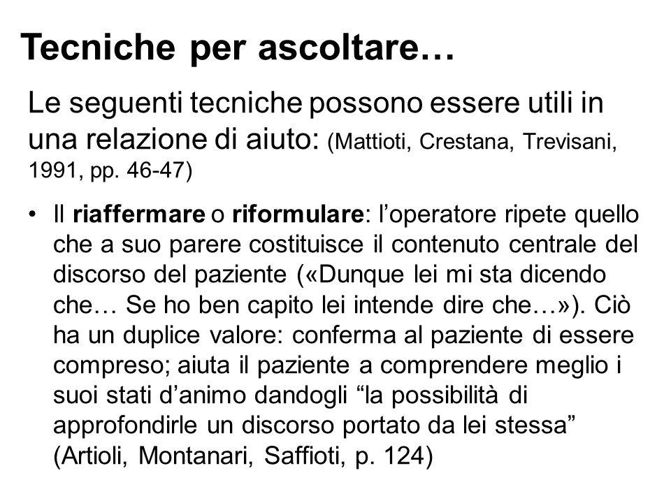 Le seguenti tecniche possono essere utili in una relazione di aiuto: (Mattioti, Crestana, Trevisani, 1991, pp. 46-47) Il riaffermare o riformulare: l'