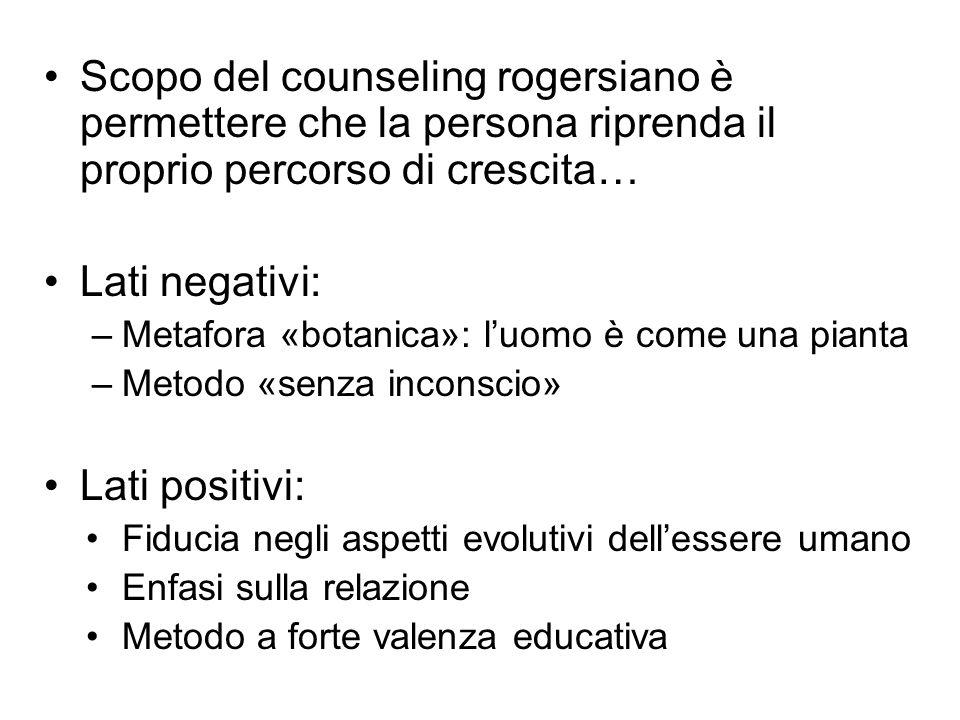 Scopo del counseling rogersiano è permettere che la persona riprenda il proprio percorso di crescita… Lati negativi: –Metafora «botanica»: l'uomo è co