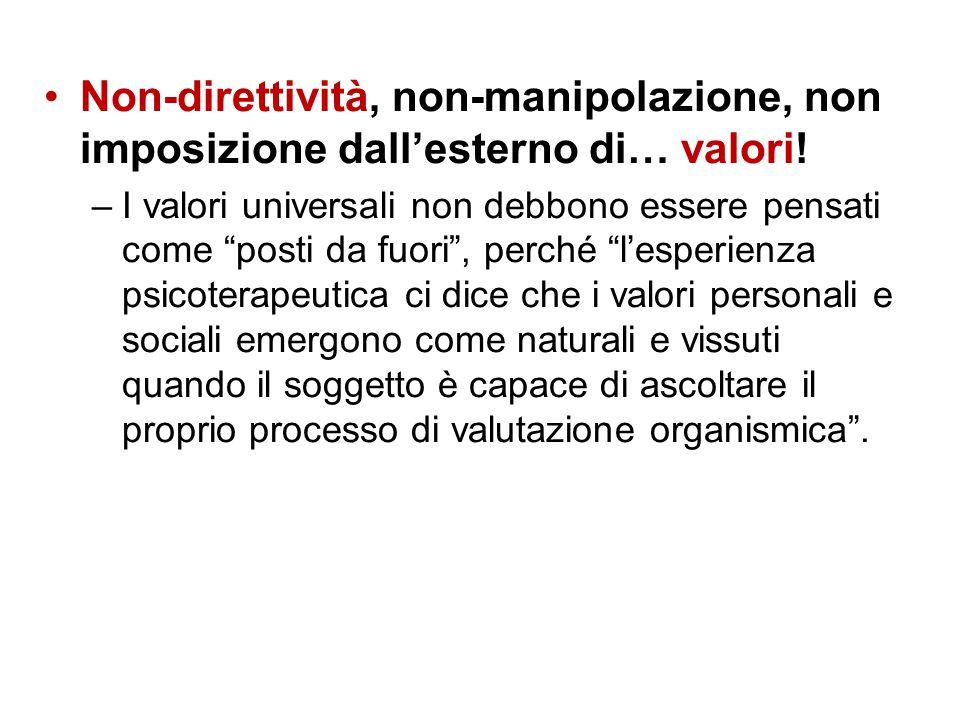 """Non-direttività, non-manipolazione, non imposizione dall'esterno di… valori! –I valori universali non debbono essere pensati come """"posti da fuori"""", pe"""