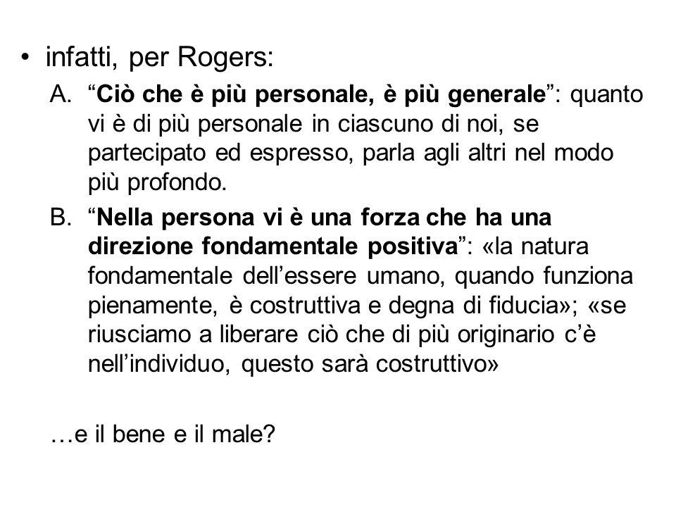"""infatti, per Rogers: A.""""Ciò che è più personale, è più generale"""": quanto vi è di più personale in ciascuno di noi, se partecipato ed espresso, parla a"""