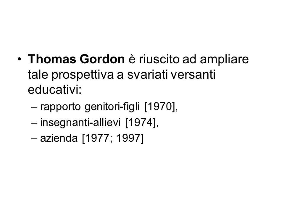 Thomas Gordon è riuscito ad ampliare tale prospettiva a svariati versanti educativi: –rapporto genitori-figli [1970], –insegnanti-allievi [1974], –azi