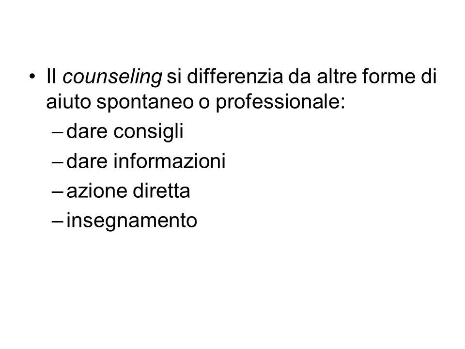 Il counseling si differenzia da altre forme di aiuto spontaneo o professionale: –dare consigli –dare informazioni –azione diretta –insegnamento