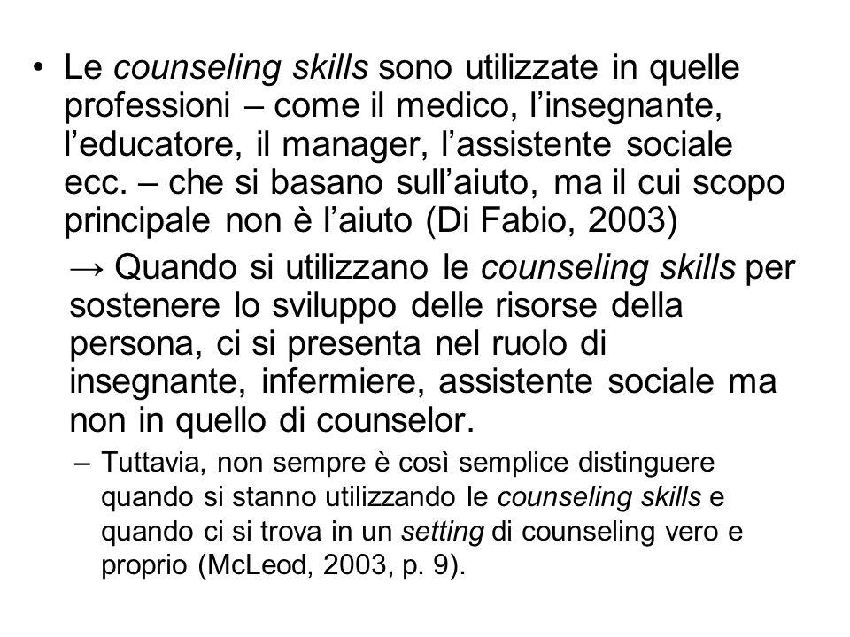 Le counseling skills sono utilizzate in quelle professioni – come il medico, l'insegnante, l'educatore, il manager, l'assistente sociale ecc. – che si